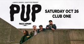 LAWNYA VAWNYA & MIGHTY POP PRESENT: PUP AT CLUB ONE (ST. JOHN'S) - SAT OCT 26 2019