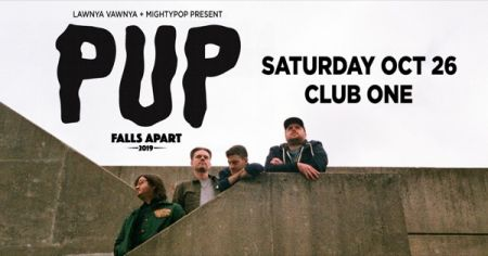 Lawnya Vawnya & Mighty Pop present: PUP at Club One Sat Oct 26 2019 at 7:30 pm